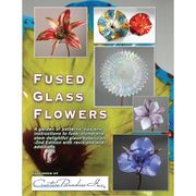 Fused Glass Flowers, 2nd Edition